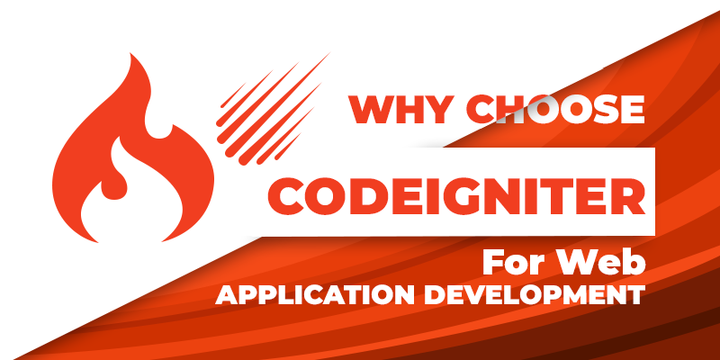 Why Choose CodeIgniter for Web Application Development